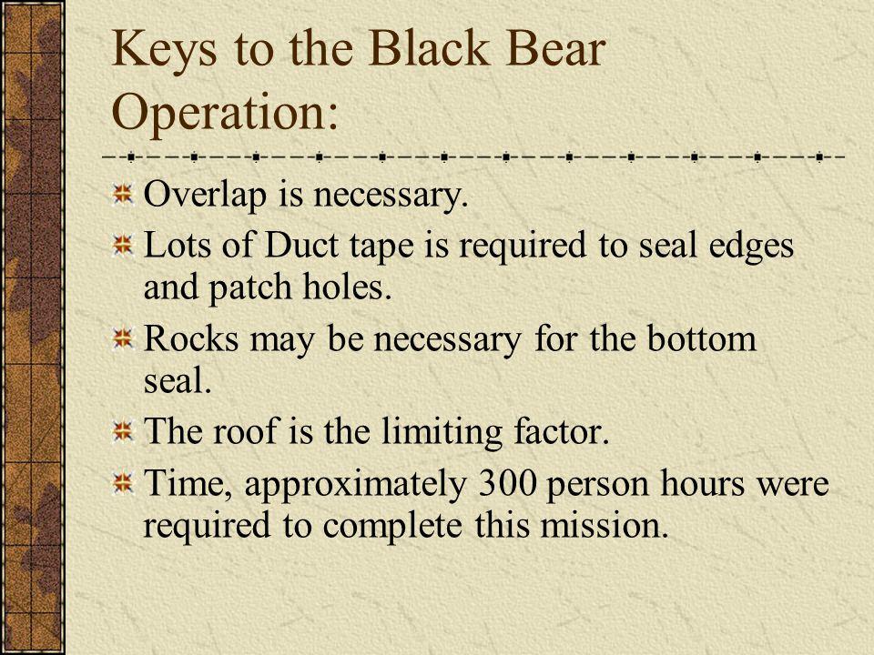 Keys to the Black Bear Operation: Overlap is necessary.