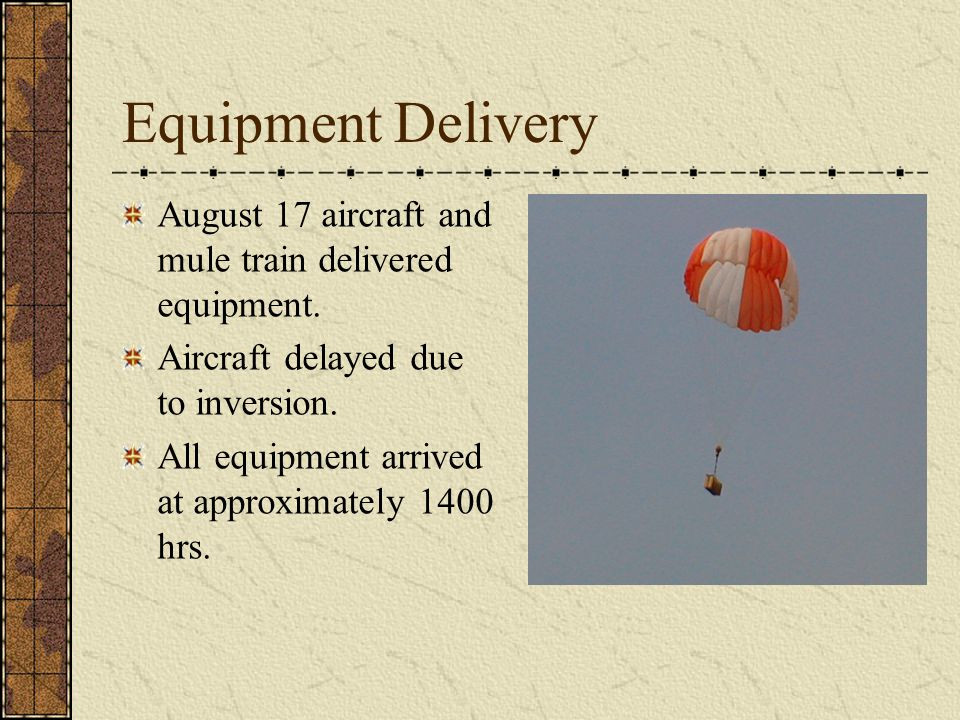 Equipment Delivery August 17 aircraft and mule train delivered equipment.