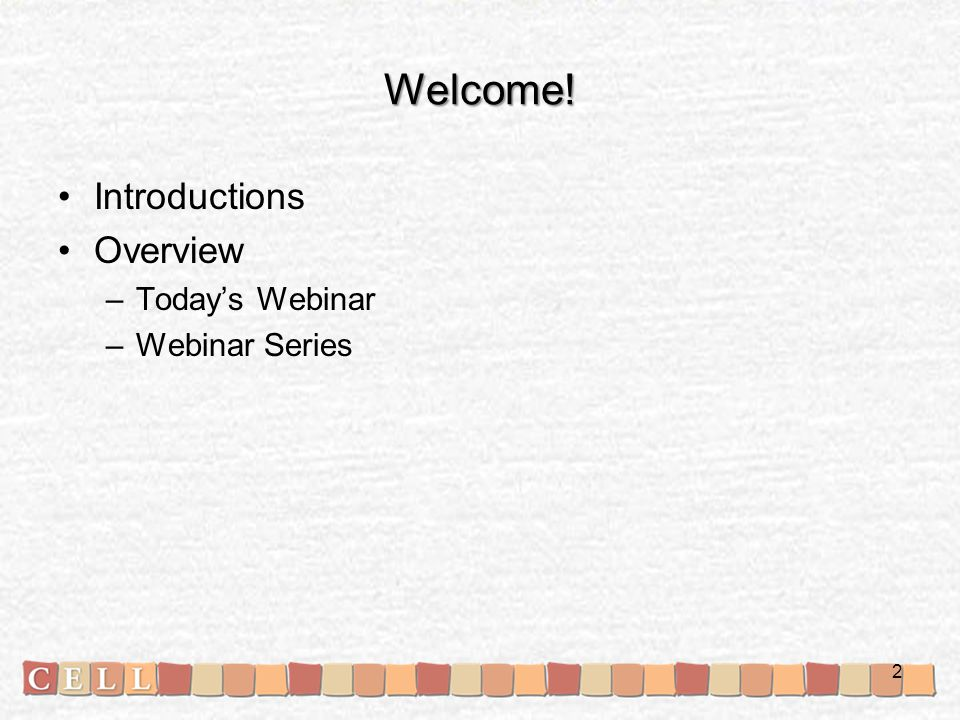 Welcome! Introductions Overview –Today's Webinar –Webinar Series 2