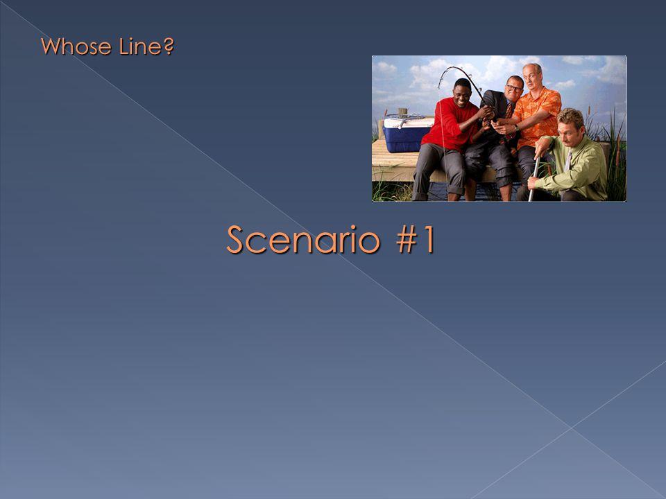 Scenario #1 Whose Line?