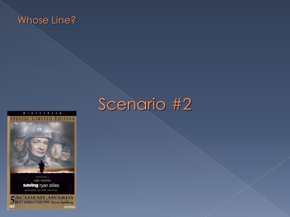 Scenario #2 Whose Line?