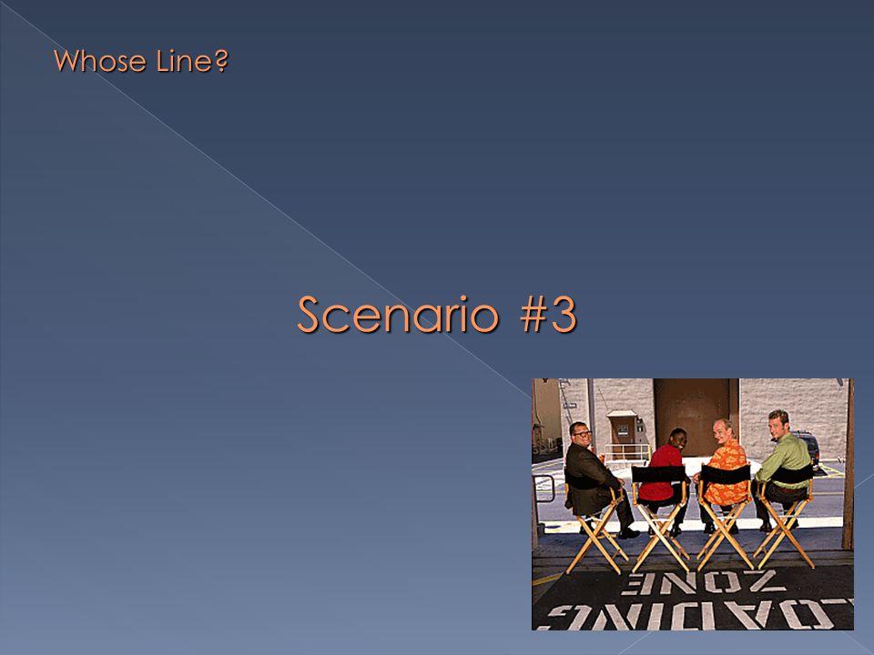 Scenario #3 Whose Line