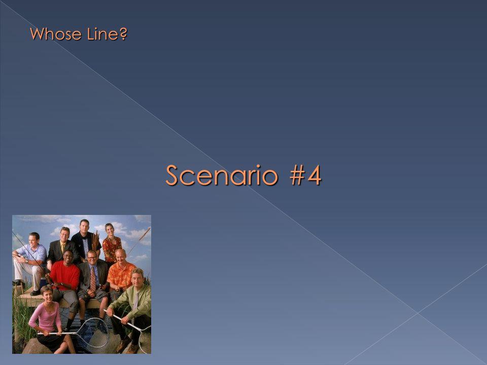 Scenario #4 Whose Line?