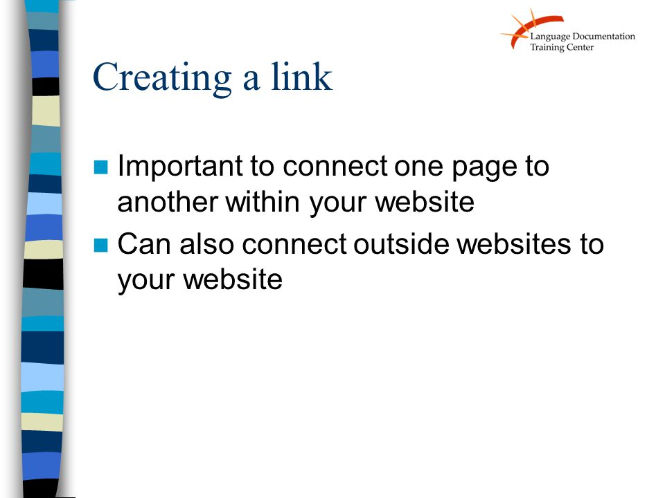 Creating a link Important to connect one page to another within your website Can also connect outside websites to your website
