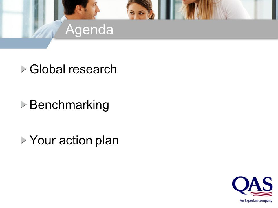 Agenda Global research Benchmarking Your action plan