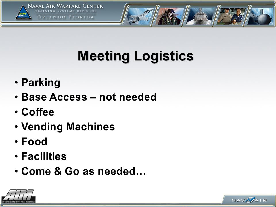 Meeting Logistics Parking Base Access – not needed Coffee Vending Machines Food Facilities Come & Go as needed…