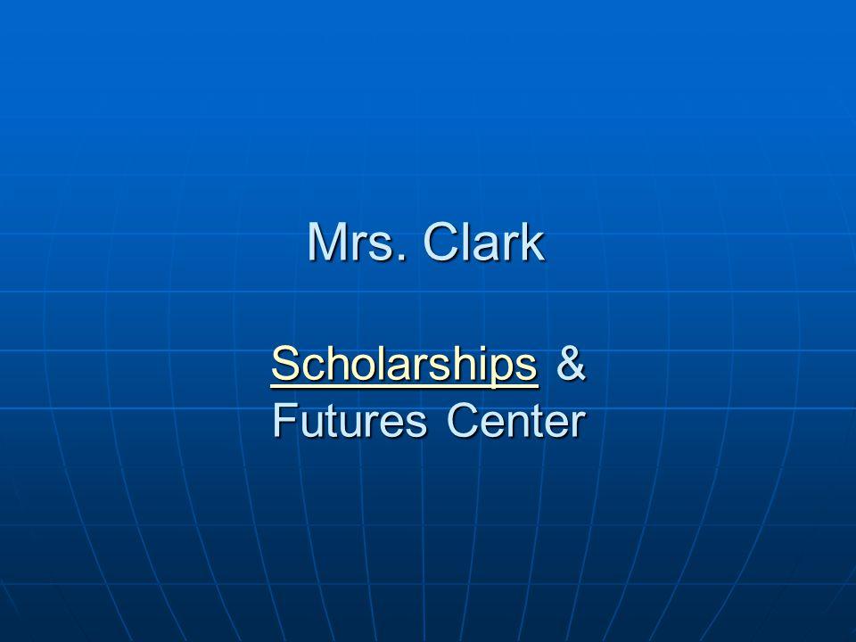 ScholarshipsScholarships & Futures Center Scholarships Mrs. Clark