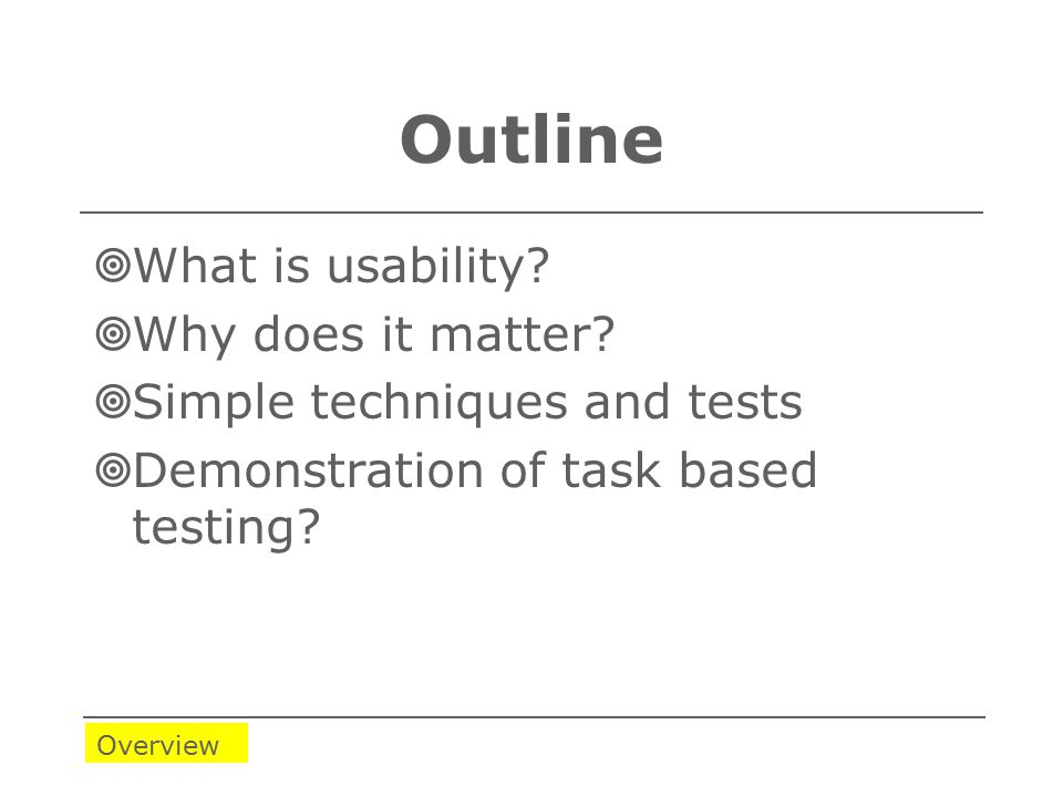 Outline  What is usability.  Why does it matter.
