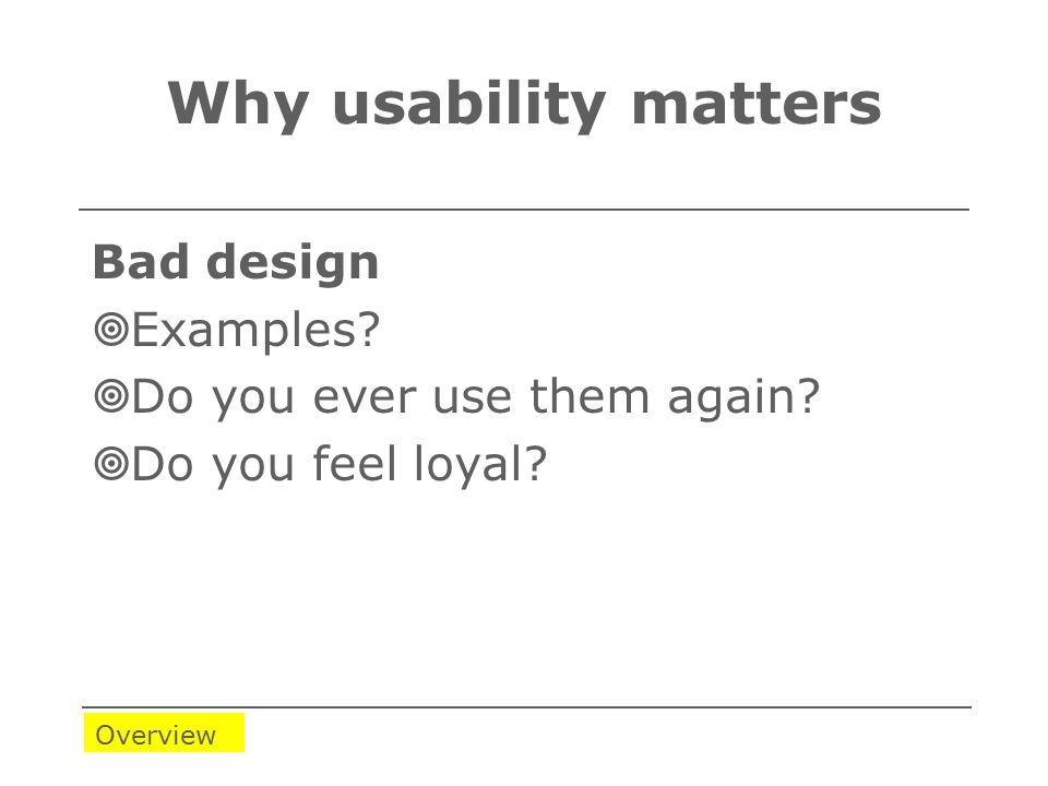 Why usability matters Bad design  Examples.  Do you ever use them again.