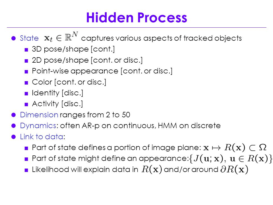  State captures various aspects of tracked objects  3D pose/shape [cont.]  2D pose/shape [cont.