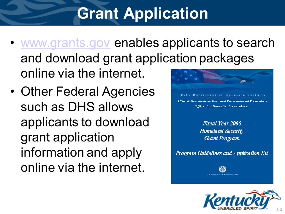14 Grant Application www.grants.gov enables applicants to search and download grant application packages online via the internet.www.grants.gov Other Federal Agencies such as DHS allows applicants to download grant application information and apply online via the internet.