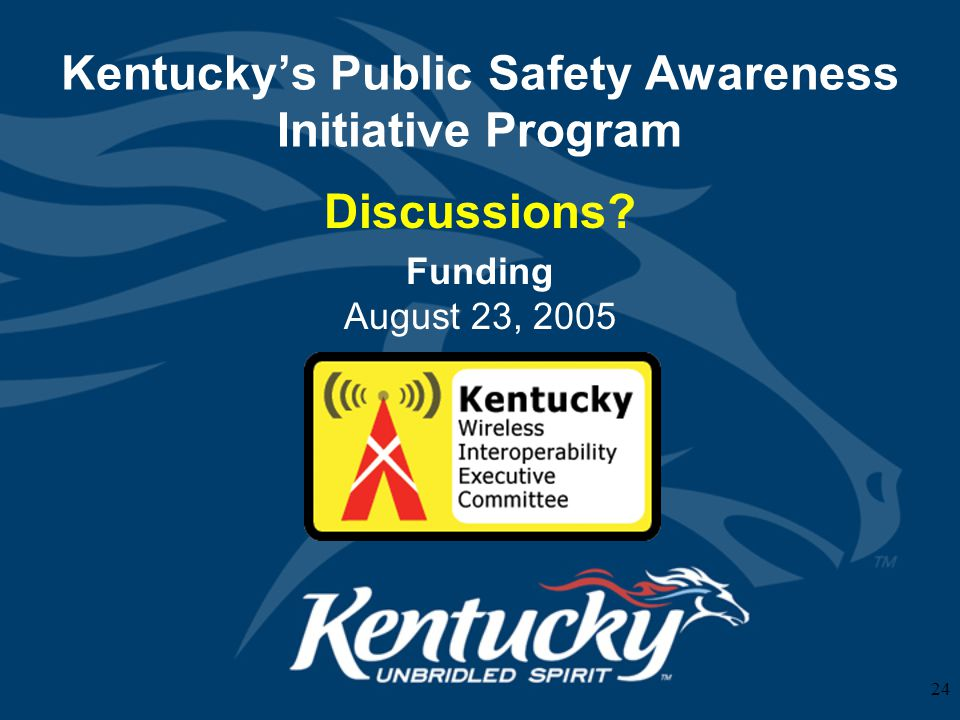 24 Kentucky's Public Safety Awareness Initiative Program Discussions Funding August 23, 2005
