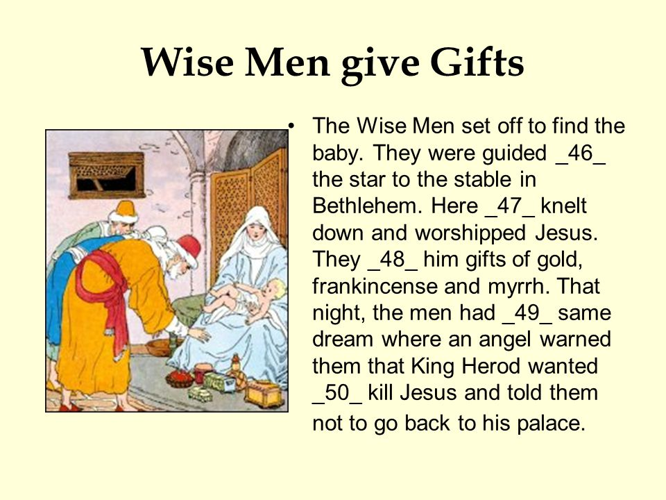 Wise Men give Gifts The Wise Men set off to find the baby.