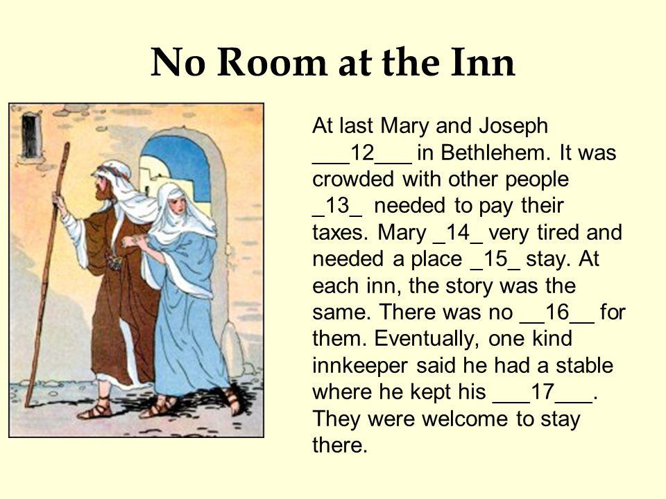 No Room at the Inn At last Mary and Joseph ___12___ in Bethlehem.