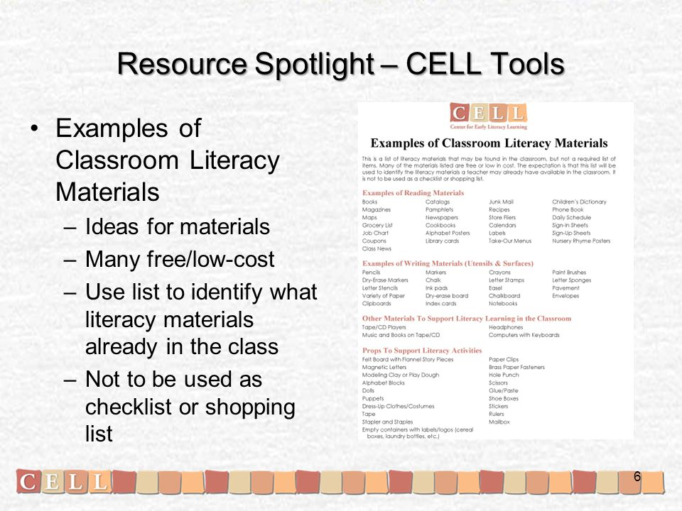 Resource Spotlight – CELL Tools Examples of Home Literacy Materials –Ideas for materials –Many free/low-cost –Use list to identify what literacy materials already in the home –Not to be used as checklist or shopping list 7