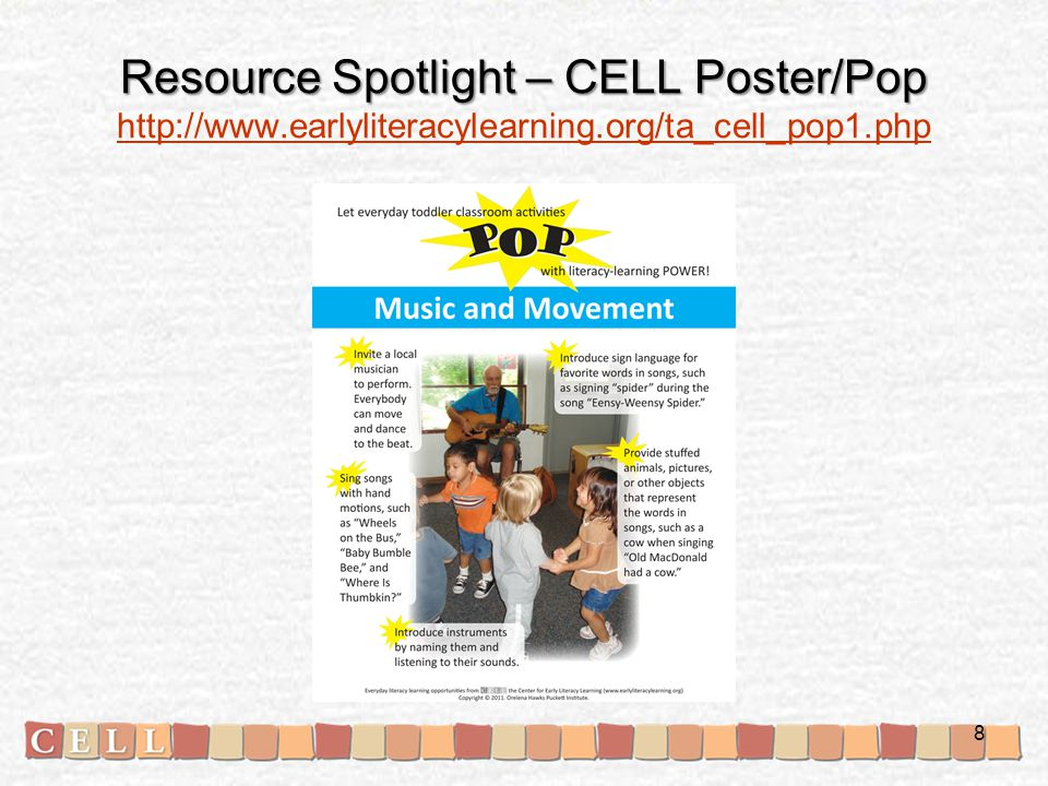 Resource Spotlight – CELL Poster/Pop Resource Spotlight – CELL Poster/Pop http://www.earlyliteracylearning.org/ta_cell_pop1.php http://www.earlyliteracylearning.org/ta_cell_pop1.php 9