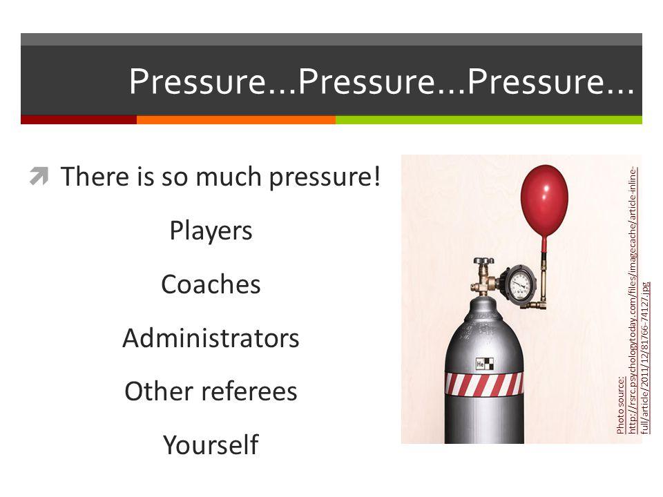 Pressure…Pressure…Pressure…  There is so much pressure.