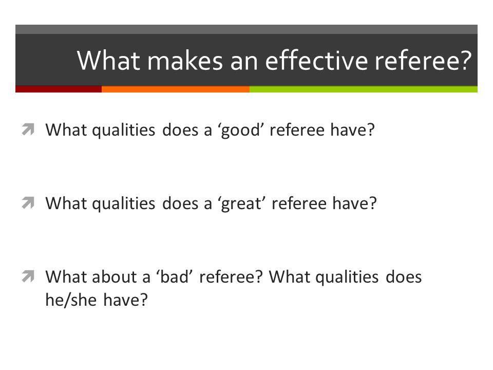 What makes an effective referee.  What qualities does a 'good' referee have.