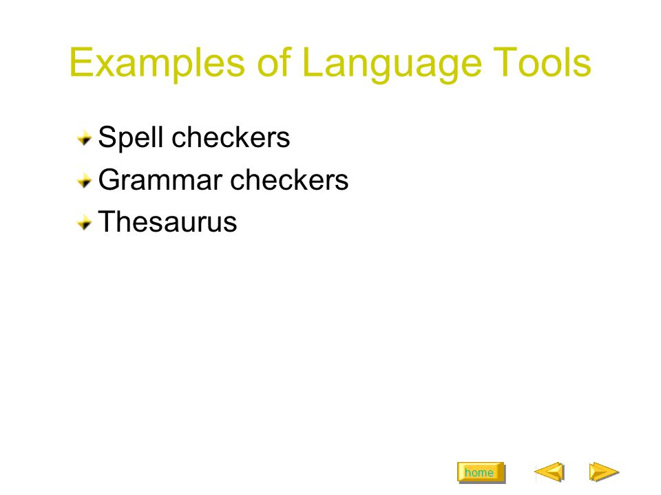 home Examples of Language Tools Spell checkers Grammar checkers Thesaurus