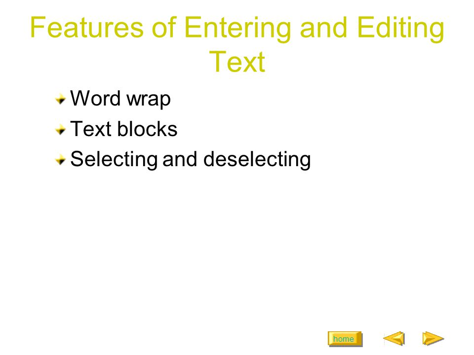 home Features of Entering and Editing Text Word wrap Text blocks Selecting and deselecting