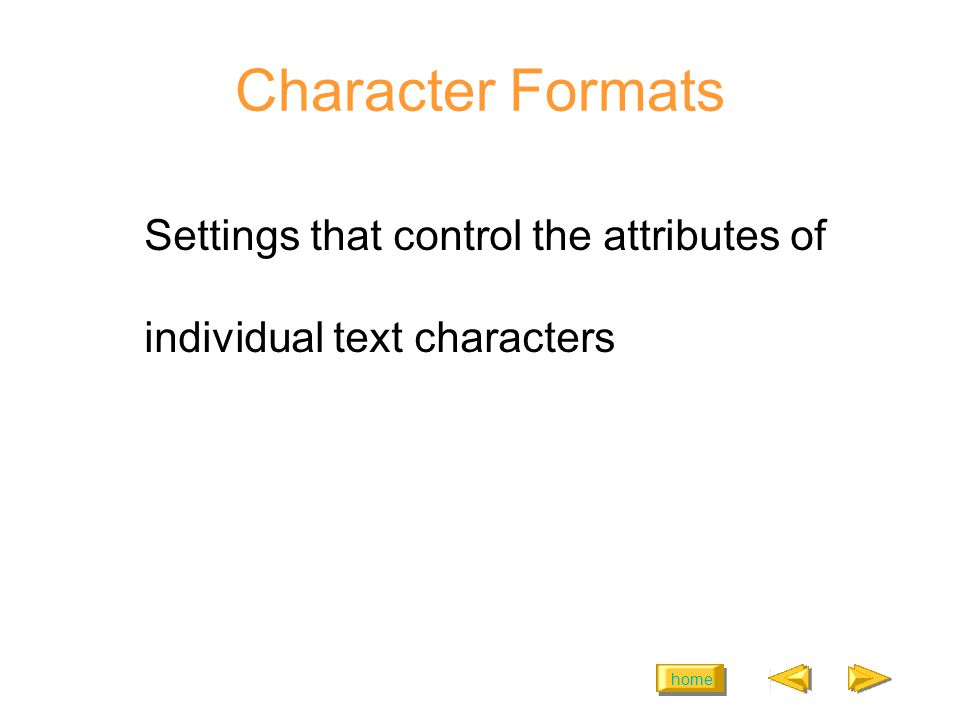 home Character Formats Settings that control the attributes of individual text characters