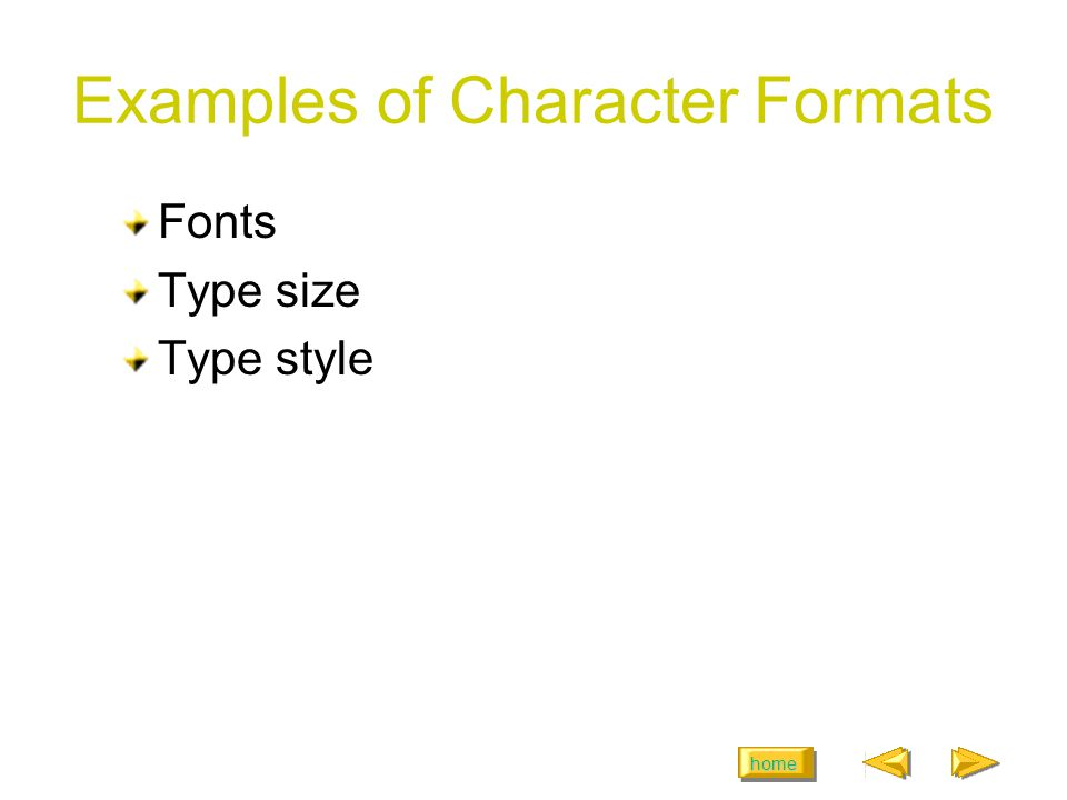 home Examples of Character Formats Fonts Type size Type style