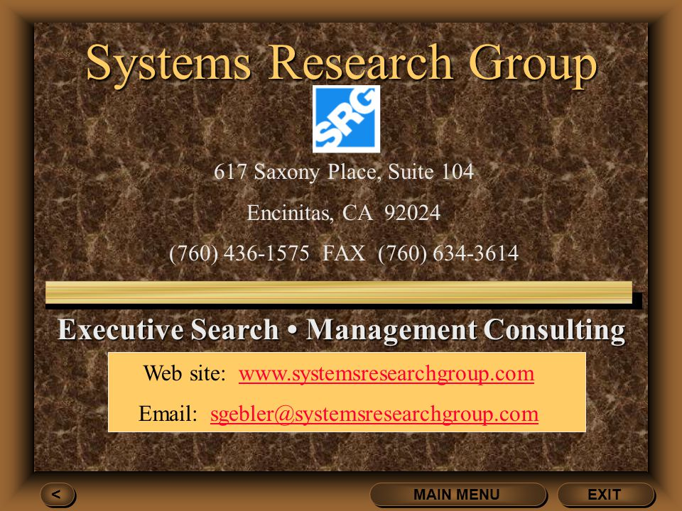 Systems Research Group EXIT MAIN MENU 617 Saxony Place, Suite 104 Encinitas, CA 92024 (760) 436-1575 FAX (760) 634-3614 Web site: www.systemsresearchg