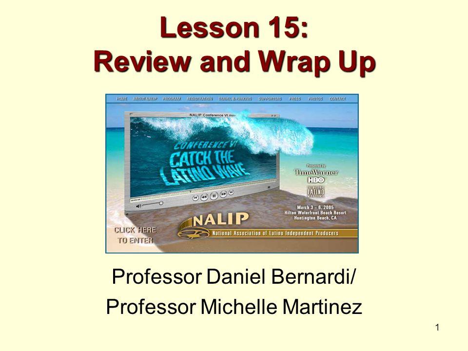 1 Lesson 15: Review and Wrap Up Professor Daniel Bernardi/ Professor Michelle Martinez