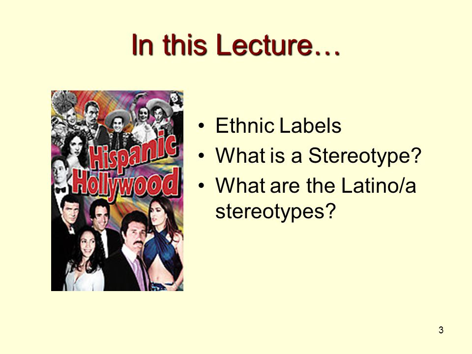 3 In this Lecture… Ethnic Labels What is a Stereotype? What are the Latino/a stereotypes?