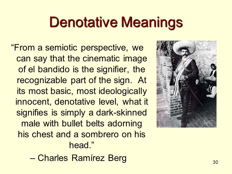 "30 Denotative Meanings ""From a semiotic perspective, we can say that the cinematic image of el bandido is the signifier, the recognizable part of the"
