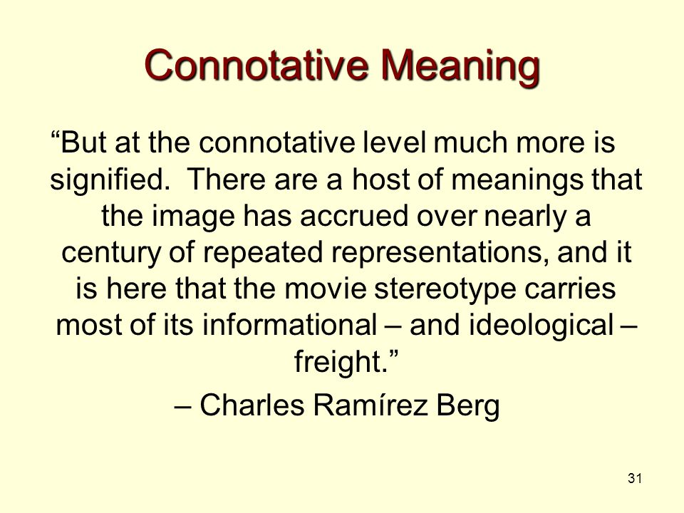 "31 Connotative Meaning ""But at the connotative level much more is signified. There are a host of meanings that the image has accrued over nearly a cen"