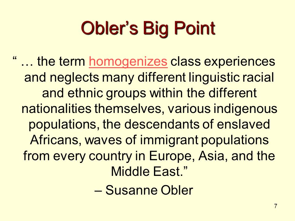 "7 Obler's Big Point "" … the term homogenizes class experiences and neglects many different linguistic racial and ethnic groups within the different na"