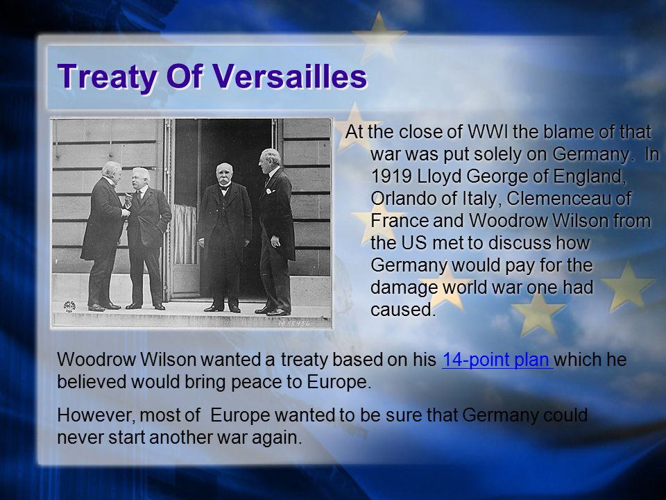Treaty Of Versailles At the close of WWI the blame of that war was put solely on Germany.