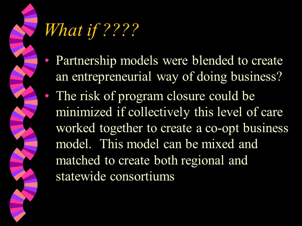 What if . Partnership models were blended to create an entrepreneurial way of doing business.
