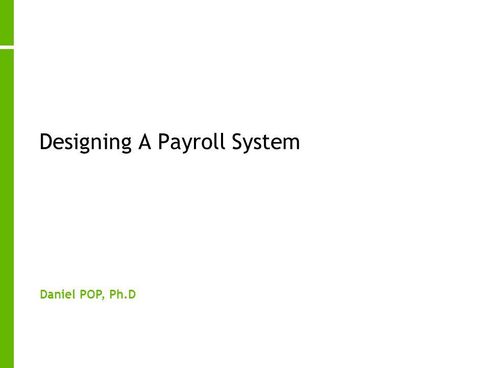 Designing A Payroll System Daniel POP, Ph.D