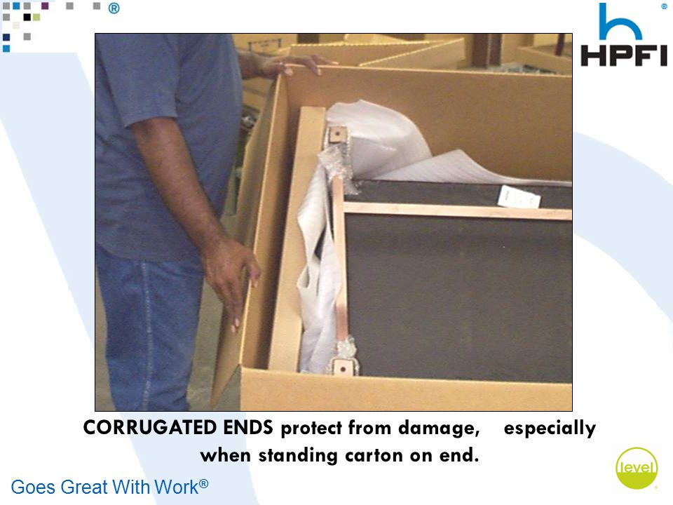 Goes Great With Work ® CORRUGATED ENDS protect from damage, especially when standing carton on end.