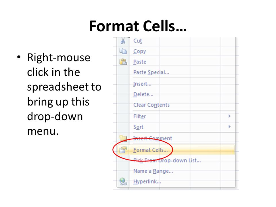 Format Cells… Right-mouse click in the spreadsheet to bring up this drop-down menu.
