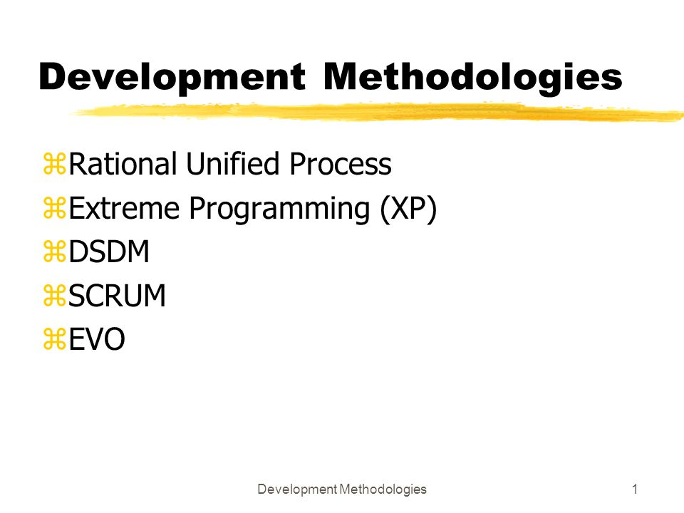 Development Methodologies1 zRational Unified Process zExtreme Programming (XP) zDSDM zSCRUM zEVO