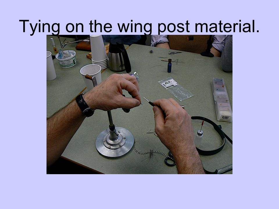 Tying on the wing post material.