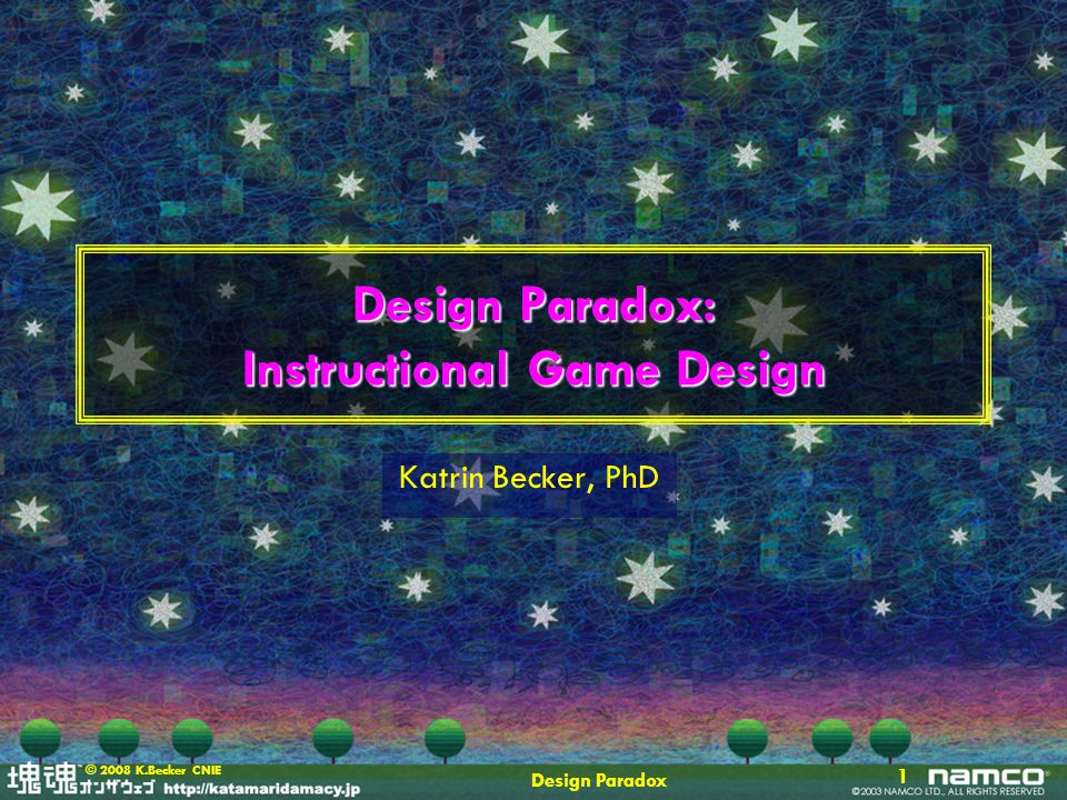 Design Paradox 2 © 2006 K.Becker Overview Introduction Edutainment then and now Educational Game Debates –Paradox 1: The Importance of Being Ernest –Paradox 2: GD vs.