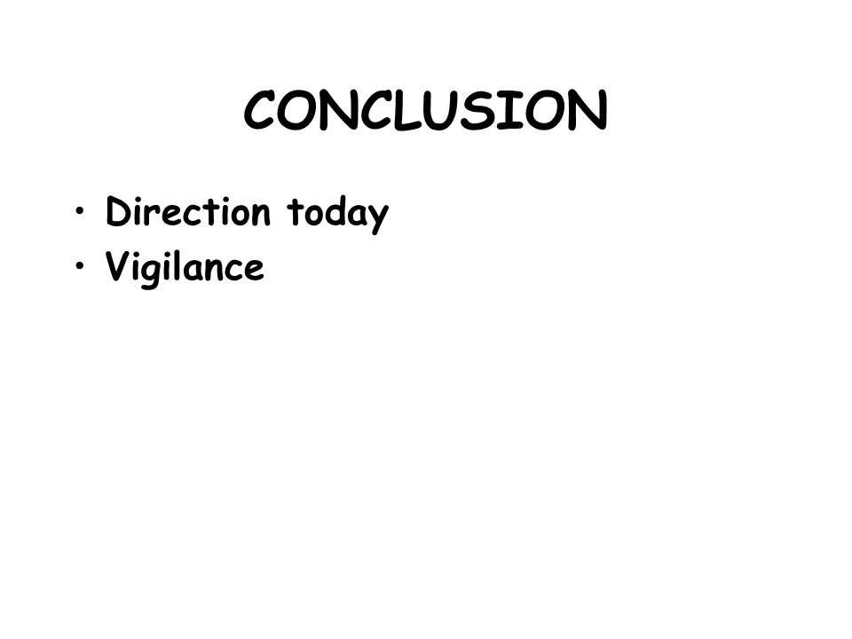CONCLUSION Direction today Vigilance