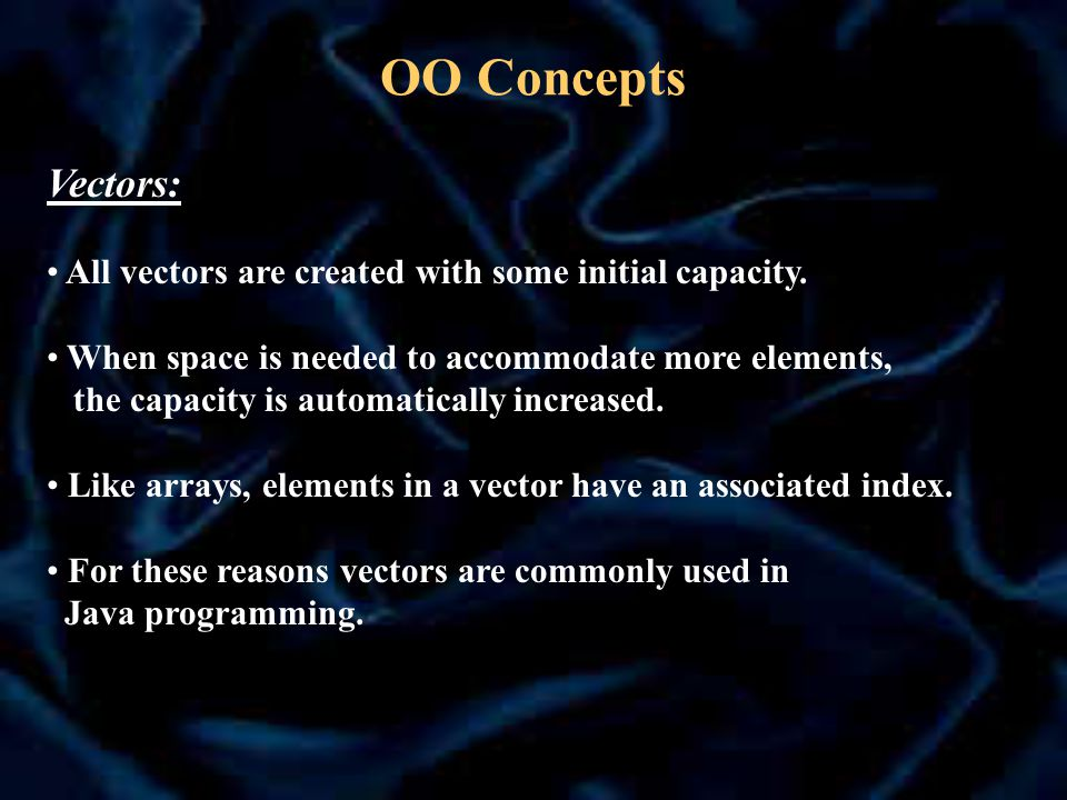 OO Concepts Vectors: All vectors are created with some initial capacity.