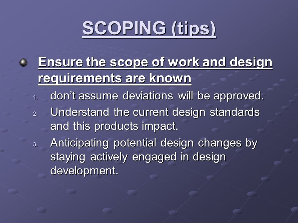 SCOPING (tips) Ensure the scope of work and design requirements are known 1.
