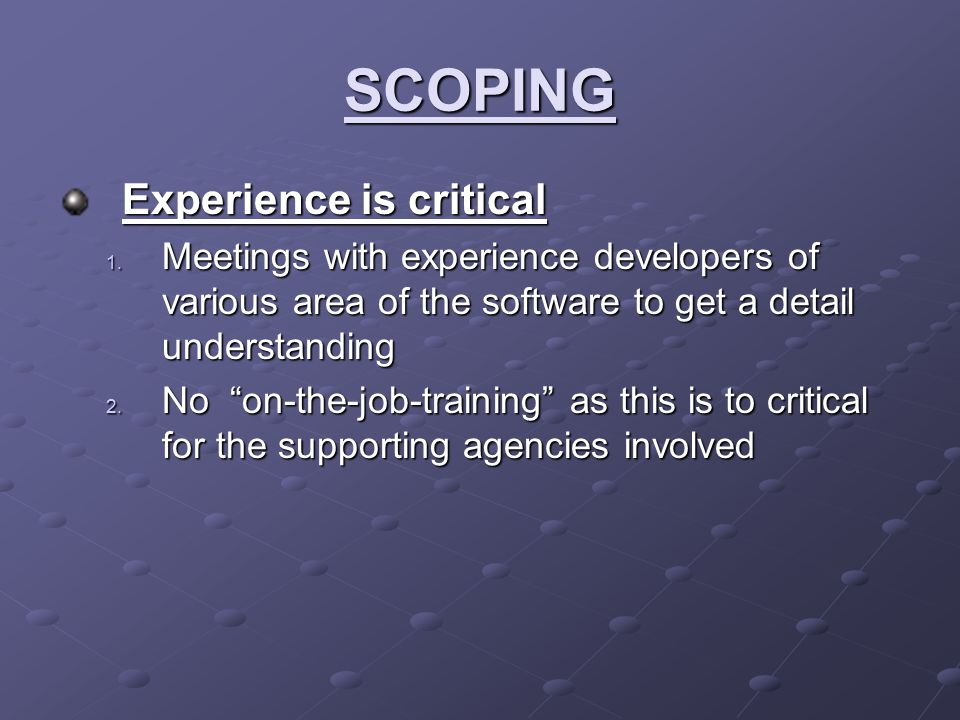 SCOPING Experience is critical 1.