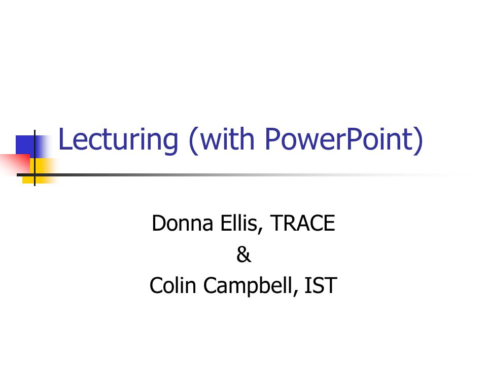 Lecturing (with PowerPoint) Donna Ellis, TRACE & Colin Campbell, IST