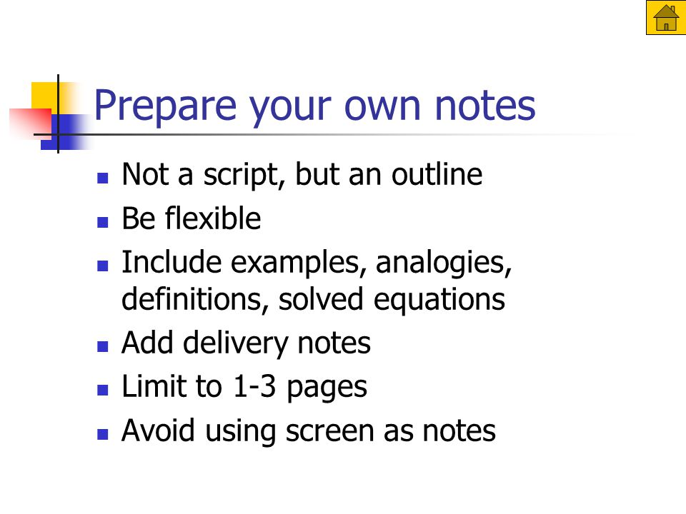 Prepare your own notes Not a script, but an outline Be flexible Include examples, analogies, definitions, solved equations Add delivery notes Limit to 1-3 pages Avoid using screen as notes