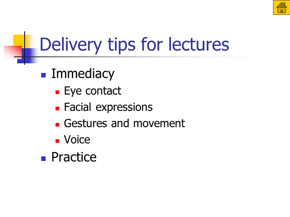 Delivery tips for lectures Immediacy Eye contact Facial expressions Gestures and movement Voice Practice