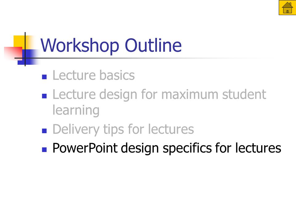 Workshop Outline Lecture basics Lecture design for maximum student learning Delivery tips for lectures PowerPoint design specifics for lectures