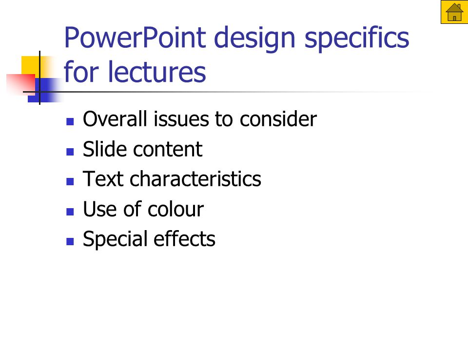 Overall issues to consider Slide content Text characteristics Use of colour Special effects