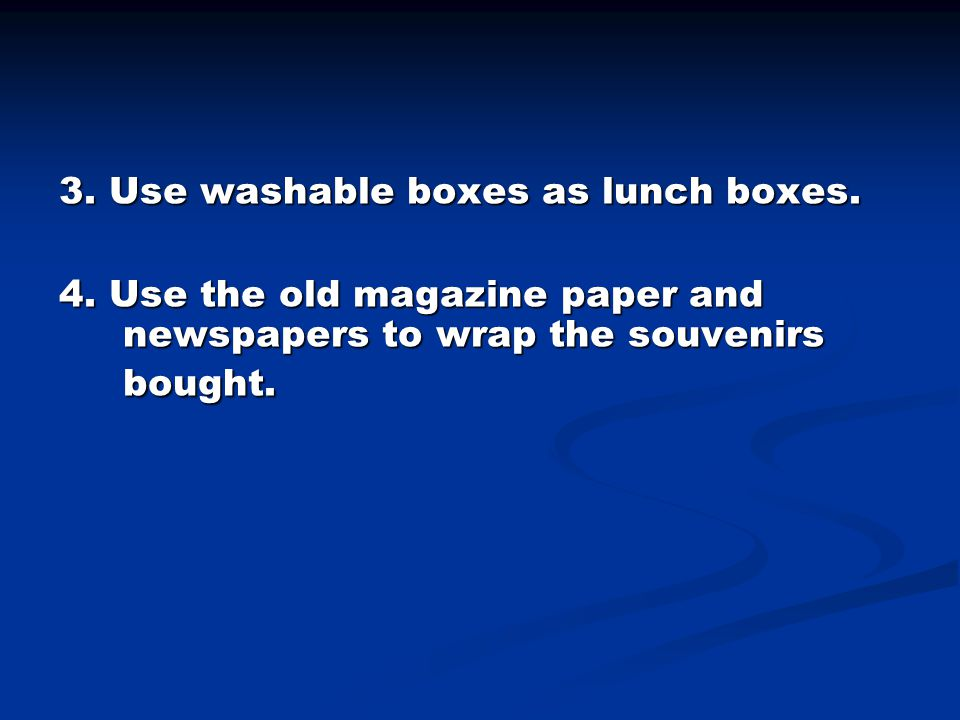 3. Use washable boxes as lunch boxes. 4.